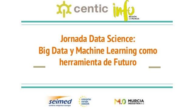 Jornada Data Science: Big Data y Machine Learning como herramienta de Futuro