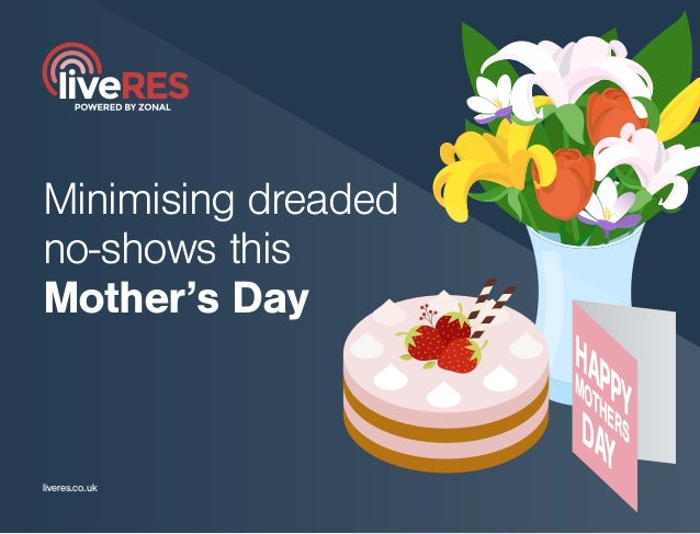 Minimising dreaded no-shows this Mother's Day liveres.co.uk HAPPY DAY MOTHERS