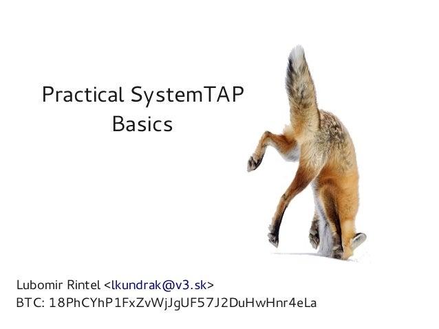 Practical SystemTAP Basics  Lubomir Rintel <lkundrak@v3.sk> BTC: 18PhCYhP1FxZvWjJgUF57J2DuHwHnr4eLa