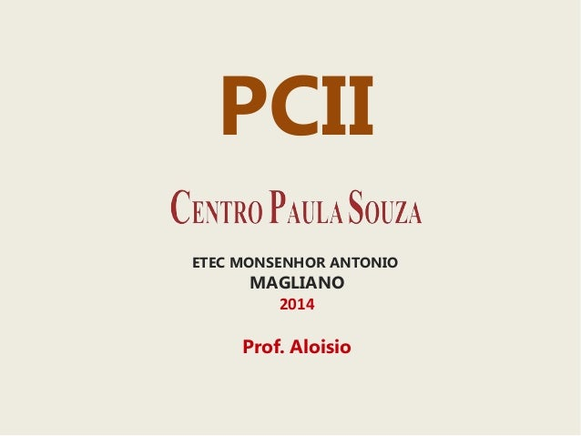 PCII  ETEC MONSENHOR ANTONIO  MAGLIANO  2014  Prof. Aloisio