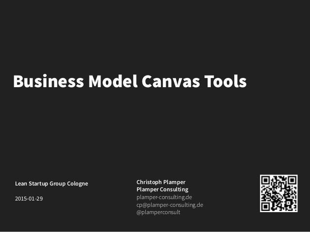 Business Model Canvas Tools Lean Startup Group Cologne 2015-01-29 Christoph Plamper Plamper Consulting plamper-consulting....