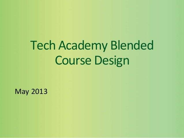 Tech Academy BlendedCourse DesignMay 2013