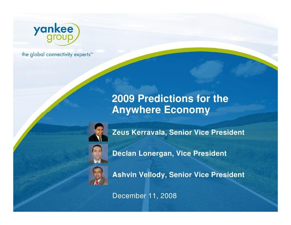 2009 Predictions for the                    Anywhere Economy                     Zeus Kerravala, Senior Vice President    ...
