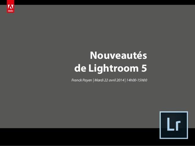 Nouveautés de Lightroom 5 Franck Payen | Mardi 22 avril 2014 | 14h00-15h00
