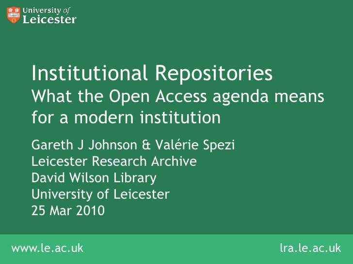 Institutional RepositoriesWhat the Open Access agenda means for a modern institution<br />Gareth J Johnson & Valérie Spezi...