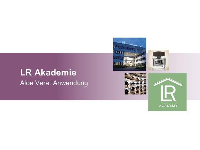 LR Akademie Aloe Vera: Anwendung