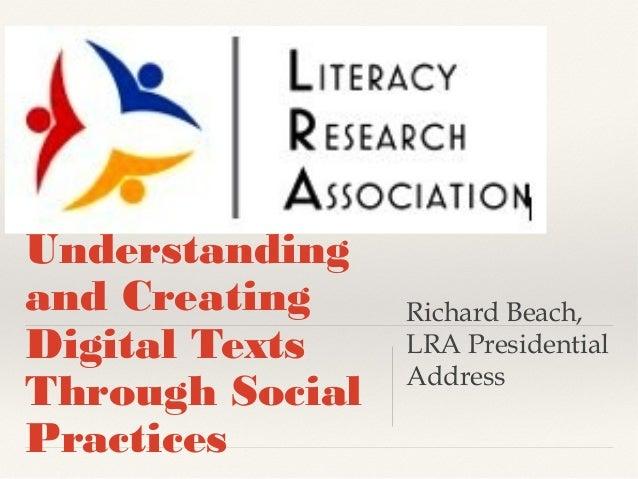 Understanding and Creating Digital Texts Through Social Practices  Richard Beach, LRA Presidential Address