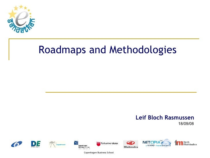 Roadmaps and Methodologies  04/06/09 Leif Bloch Rasmussen