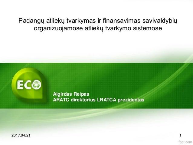 Padangų atliekų tvarkymas ir finansavimas savivaldybių organizuojamose atliekų tvarkymo sistemose 2017.04.21 1 Algirdas Re...