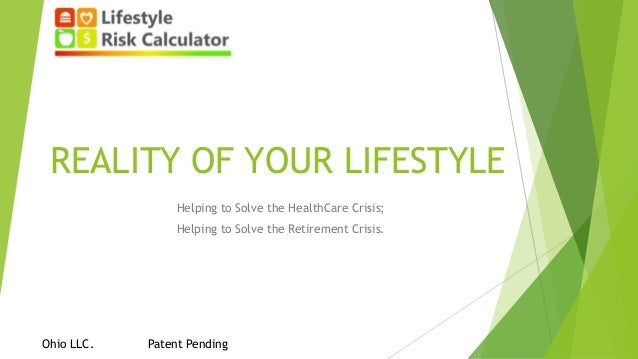 REALITY OF YOUR LIFESTYLE Helping to Solve the HealthCare Crisis; Helping to Solve the Retirement Crisis. Ohio LLC. Patent...