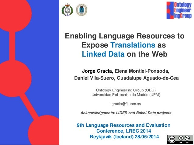 Enabling Language Resources to Expose Translations as Linked Data on the Web Jorge Gracia, Elena Montiel-Ponsoda, Daniel V...
