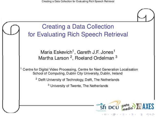 Creating a Data Collection for Evaluating Rich Speech Retrieval            Creating a Data Collection       for Evaluating...