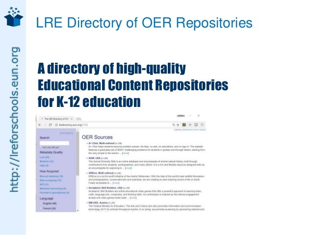 http://lreforschools.eun.org LRE Directory of OER Repositories A directory of high-quality Educational Content Repositorie...
