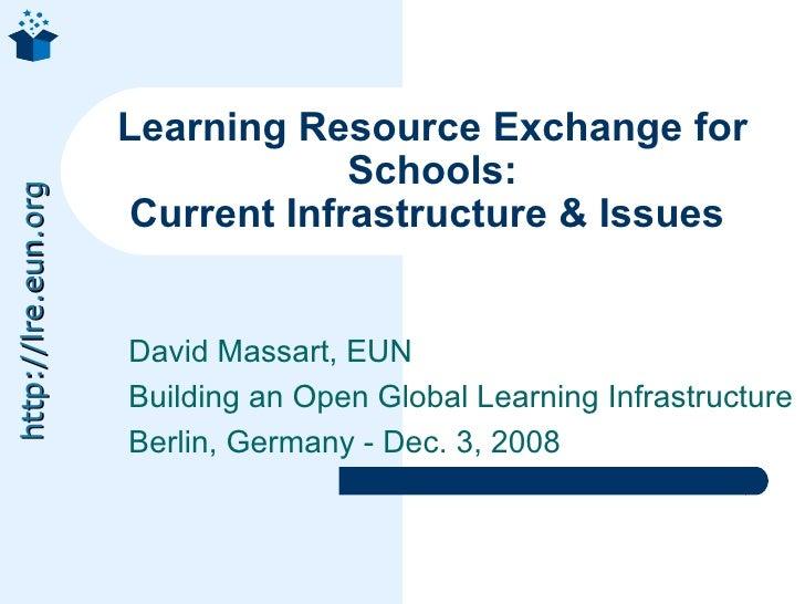 David Massart, EUN Building an Open Global Learning Infrastructure Berlin, Germany - Dec. 3, 2008 Learning Resource Exchan...