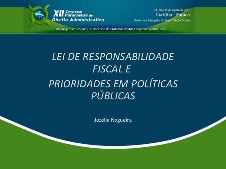 LEI DE RESPONSABILIDADE FISCAL E  PRIORIDADES EM POLÍTICAS PÚBLICAS Jozélia Nogueira