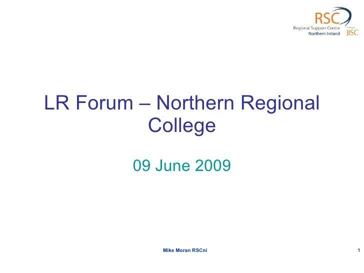 LR Forum – Northern Regional College 09 June 2009 Mike Moran RSCni