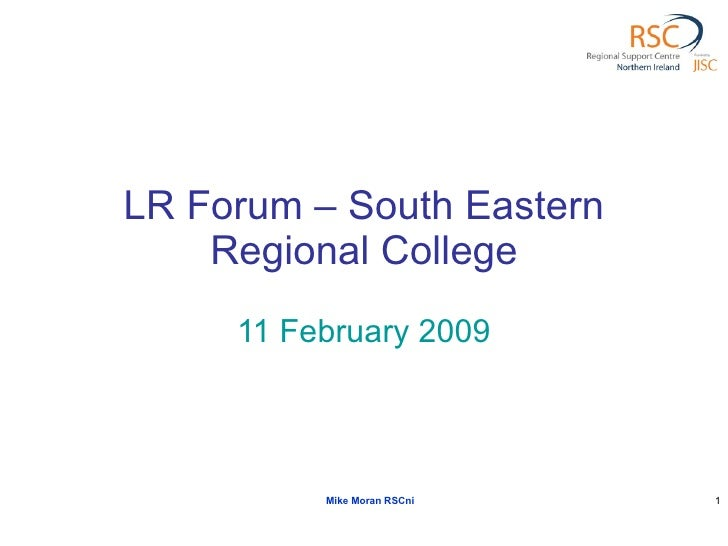 LR Forum – South Eastern Regional College 11 February 2009 Mike Moran RSCni
