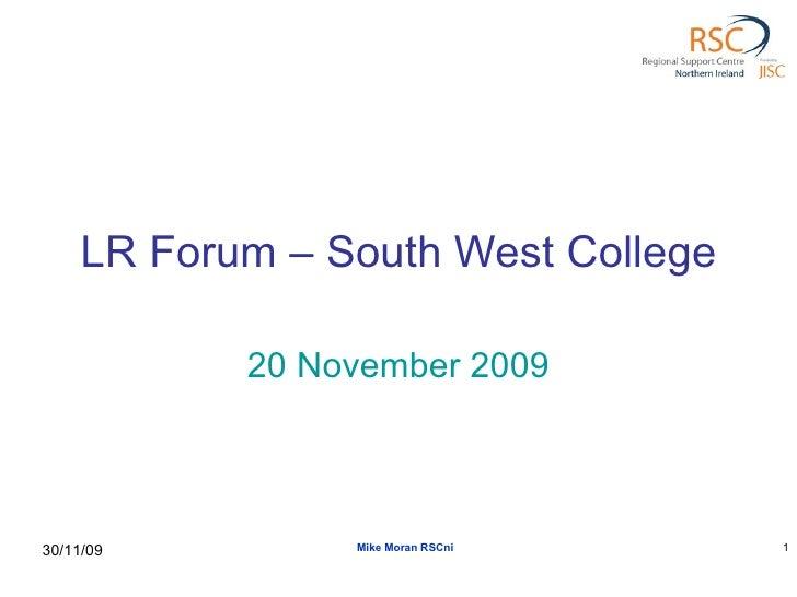 LR Forum – South West College 20 November 2009 Mike Moran RSCni 30/11/09
