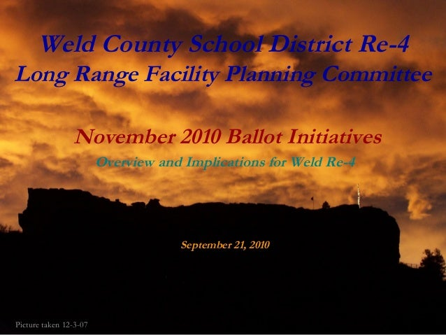Weld County School District Re-4 Long Range Facility Planning Committee November 2010 Ballot Initiatives Overview and Impl...