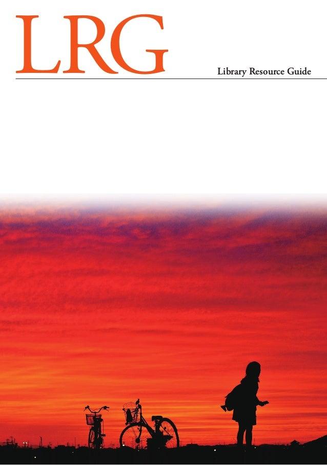 LRGライブラリー・リソース・ガイド 第6号/2014年 冬号 発行/アカデミック・リソース・ガイド株式会社 Library Resource Guide ISSN 2187-4115 特別寄稿 熊谷慎一郎 ─ 図書館を支援するかたち 特集 嶋...