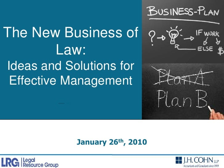 The New Business of Law: <br />Ideas and Solutions for Effective Management<br />January 26th, 2010<br />