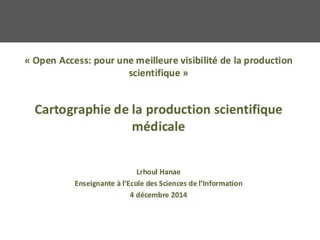 « Open Access: pour une meilleure visibilité de la production scientifique » Cartographie de la production scientifique mé...