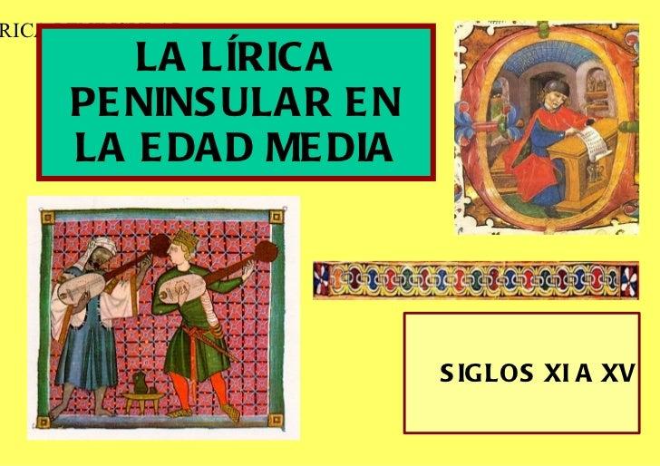 LA LÍRICA PENINSULAR EN LA EDAD MEDIA SIGLOS XI A XV LÍRICA PENINSULAR