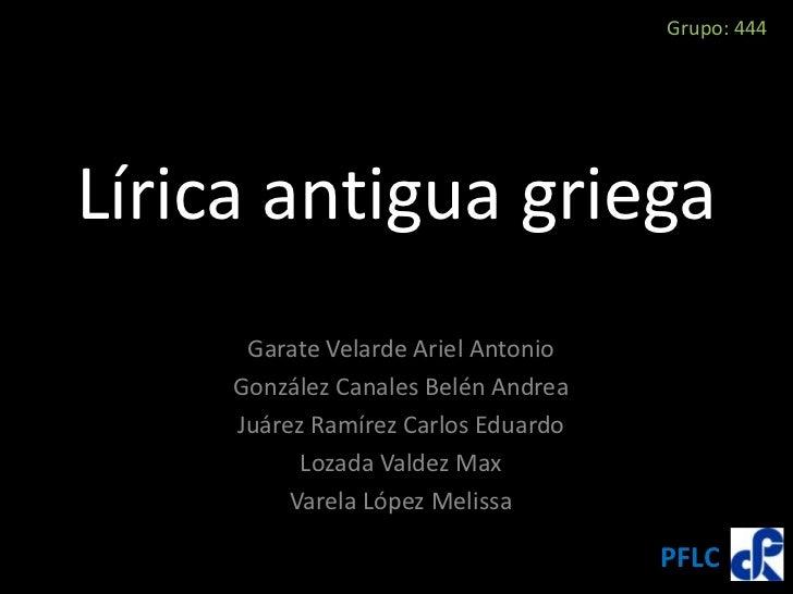 Grupo: 444Lírica antigua griega      Garate Velarde Ariel Antonio     González Canales Belén Andrea     Juárez Ramírez Car...