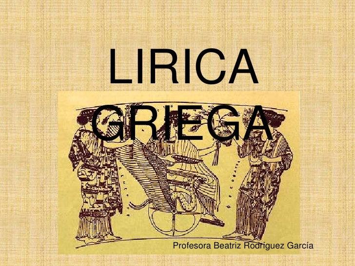 LIRICA GRIEGA<br />Profesora Beatriz Rodríguez García<br />