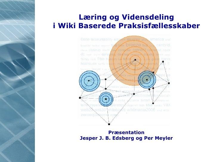 Læring og Vidensdeling i Wiki Baserede Praksisfællesskaber Her står titel Her står titel Her står titel Præsentation Jespe...
