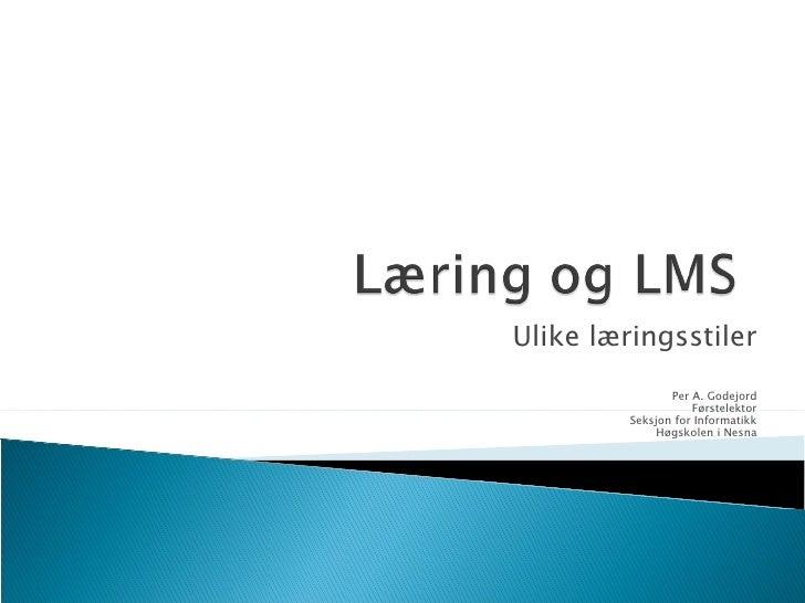 Ulike læringsstiler Per A. Godejord Førstelektor Seksjon for Informatikk Høgskolen i Nesna