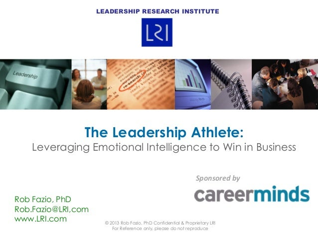 LEADERSHIP RESEARCH INSTITUTE  The Leadership Athlete:  Leveraging Emotional Intelligence to Win in Business Sponsored by ...