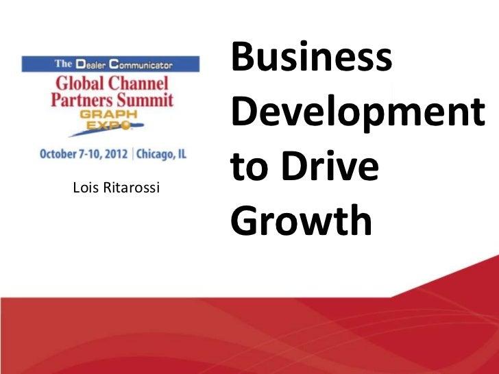Business                 DevelopmentLois Ritarossi                 to Drive                 Growth