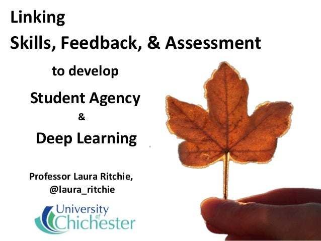 Linking Skills, Feedback, & Assessment to develop Student Agency & Deep Learning Professor Laura Ritchie, @laura_ritchie