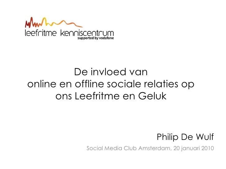 De invloed van online en offline sociale relaties op ons Leefritme en Geluk<br />Philip De Wulf<br />Social Media Club Ams...