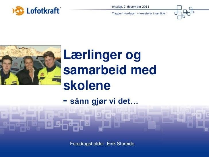 onsdag, 7. desember 2011                     Trygger hverdagen – investerer i framtidenLærlinger ogsamarbeid medskolene- s...