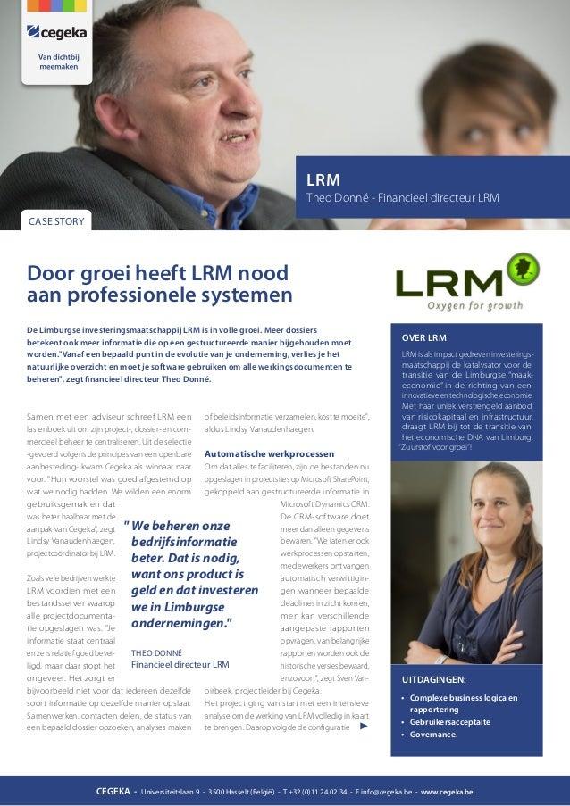 LRM Theo Donné - Financieel directeur LRM CASE STORY  Door groei heeft LRM nood aan professionele systemen De Limburgse in...