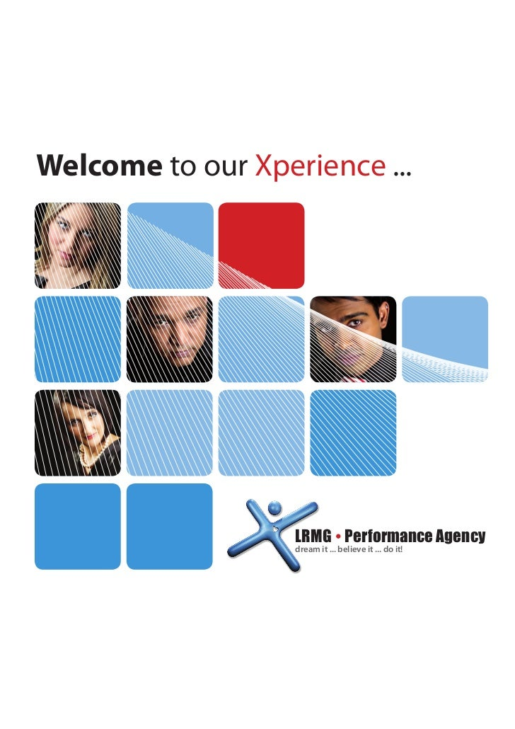 Welcome to our Xperience ...                   LRMG  Performance Agency                   dream it ... believe it ... do ...