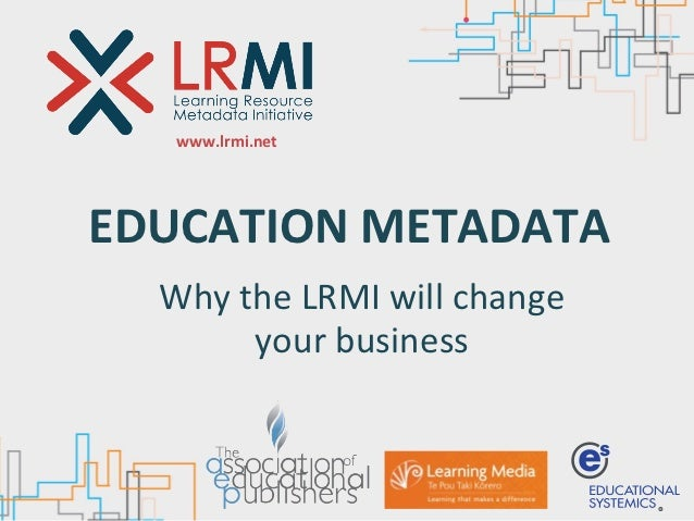 www.lrmi.netEDUCATION	  METADATA  Why	  the	  LRMI	  will	  change	            your	  business
