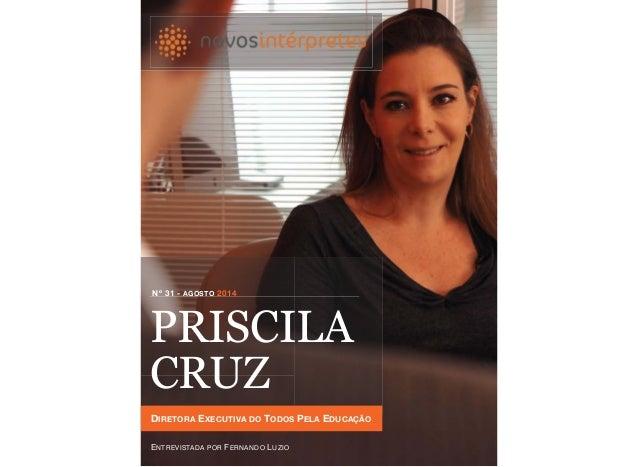 PRISCILA CRUZ Nº 31 - AGOSTO 2014 DIRETORA EXECUTIVA DO TODOS PELA EDUCAÇÃO ENTREVISTADA POR FERNANDO LUZIO