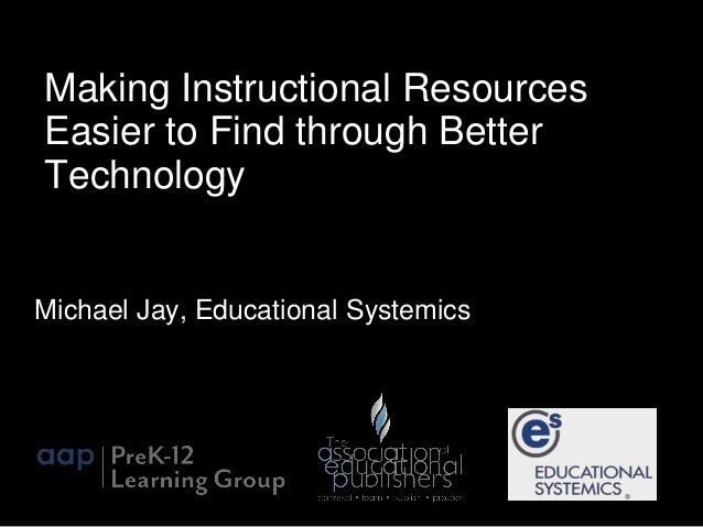 Making Instructional Resources  Easier to Find through Better  Technology  Michael Jay, Educational Systemics