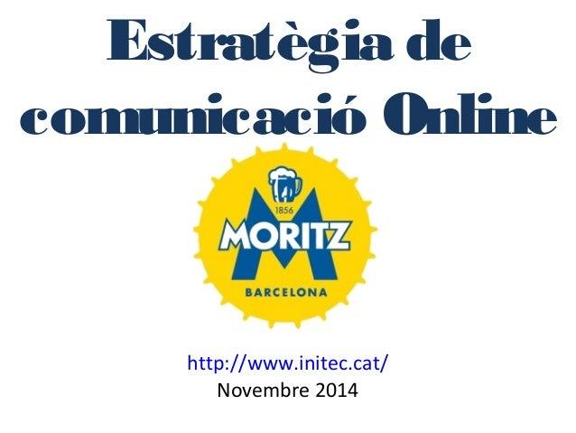 Estratègia de  comunicació Online  http://www.initec.cat/  Novembre 2014