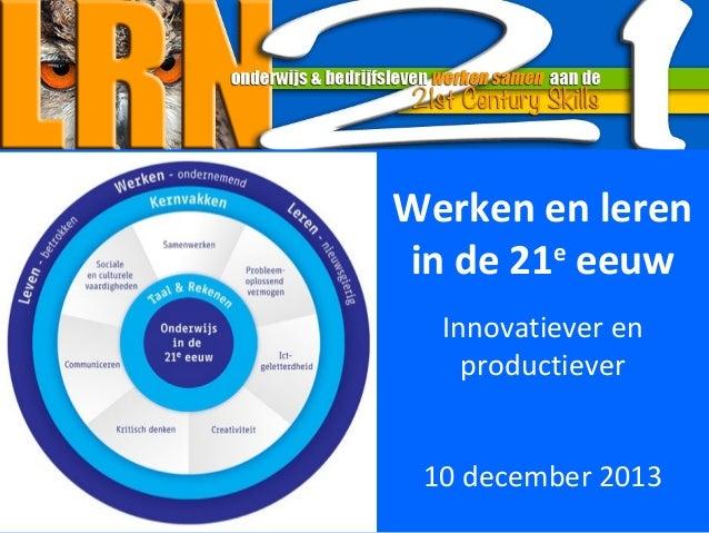 Werken en leren e in de 21 eeuw Innovatiever en productiever 10 december 2013