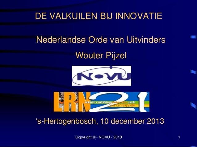 """DE VALKUILEN BIJ INNOVATIE Nederlandse Orde van Uitvinders Wouter Pijzel  """"s-Hertogenbosch, 10 december 2013 Copyright © -..."""