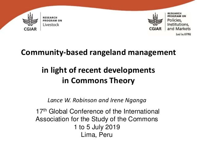 Community-based rangeland management in light of recent developments in Commons Theory Lance W. Robinson and Irene Nganga ...