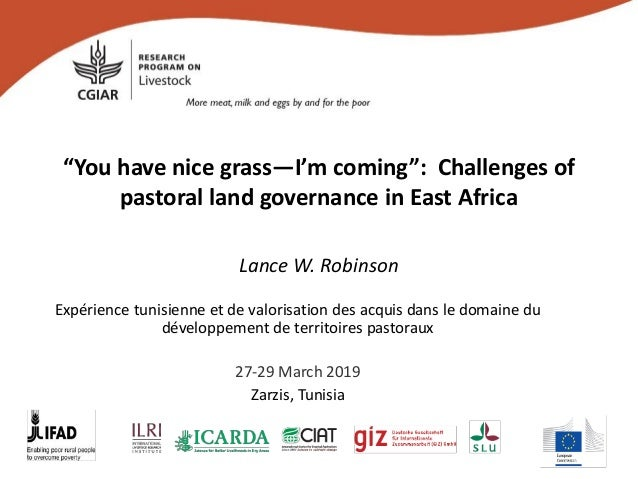 """""""You have nice grass—I'm coming"""": Challenges of pastoral land governance in East Africa Lance W. Robinson Expérience tunis..."""