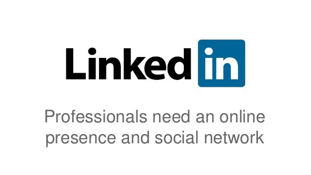 Professionals need an online presence and social network