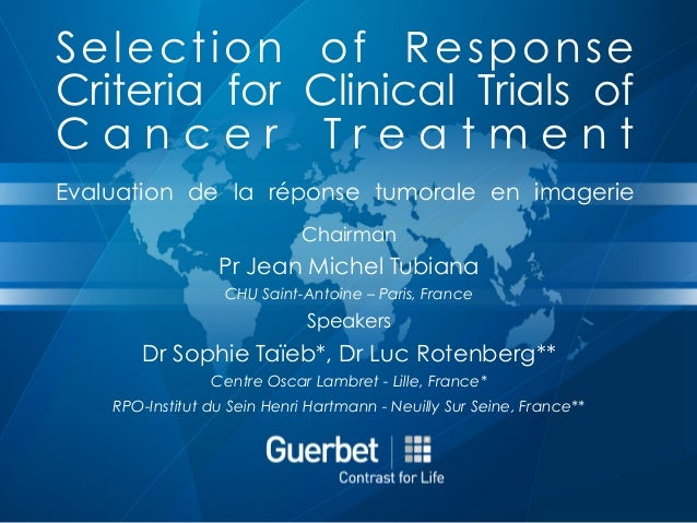 Selection of Response Criteria for Clinical Trials of C a n c e r T r e a t m e n t Evaluation de la réponse tumorale en i...