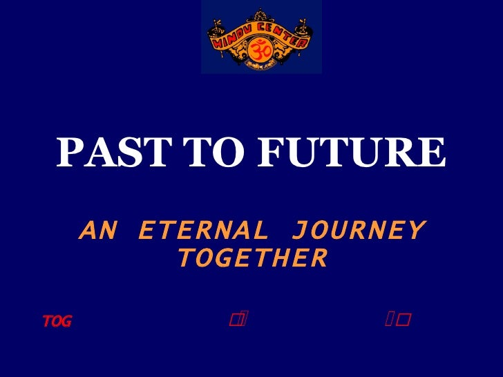 PAST TO FUTURE AN ETERNAL JOURNEY TOGETHER 