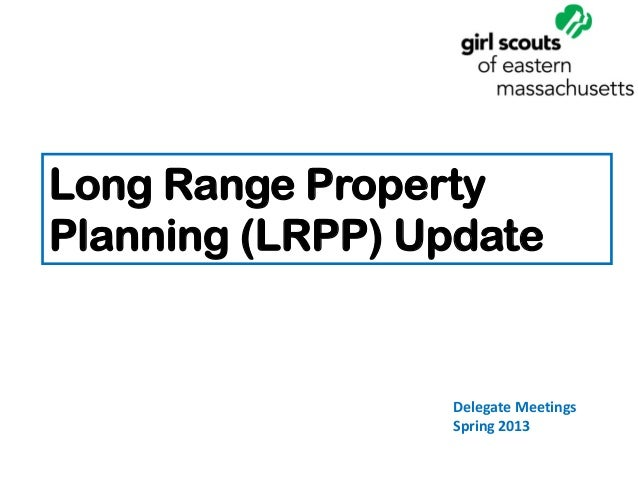 Long Range PropertyPlanning (LRPP) Update                 Delegate Meetings                 Spring 2013